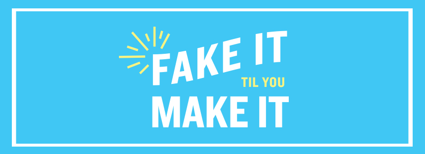 "Graphic of the words ""fake it til you make it"""